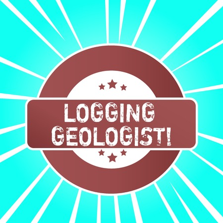 Handwriting text writing Logging Geologist. Conceptual photo Layout and execution of definition diamond drill programs Colored Round Shape Label Badge Stars Blank Rectangular Text Box Award