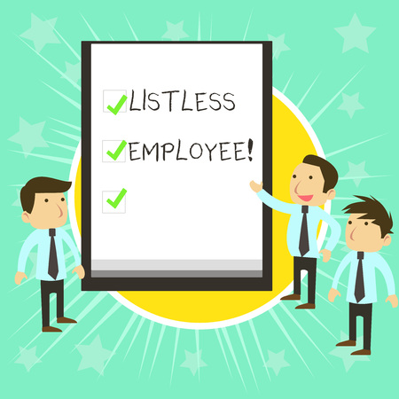 Text sign showing Listless Employee. Business photo text an employee who having no energy and enthusiasm to work Business People Colleagues Discuss Missions Presentation Whiteboard Ticks