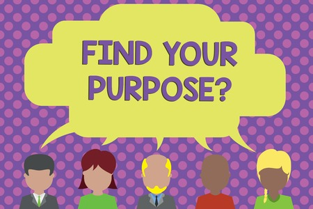 Text sign showing Find Your Purpose question. Business photo showcasing reason for something is done or for which exists Five different races persons sharing blank speech bubble. People talking