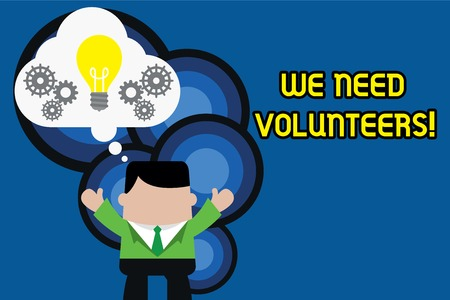 Text sign showing We Need Volunteers. Business photo text someone who does work without being paid for it Standing man suit hands up imaginary bubble light bulb gears working together