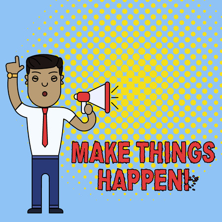 Conceptual hand writing showing Make Things Happen. Concept meaning you will have to make hard efforts in order to achieve it Man Standing with Raised Right Index Finger with Megaphone