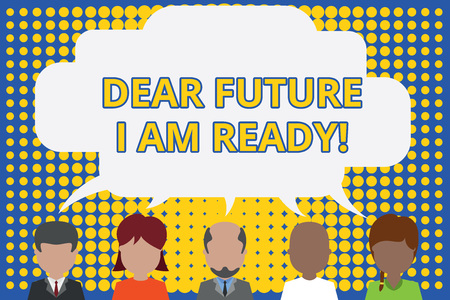 Writing note showing Dear Future I Am Ready. Business concept for suitable state for action or situation being fully prepared Five different persons sharing speech bubble People talking Stock Photo