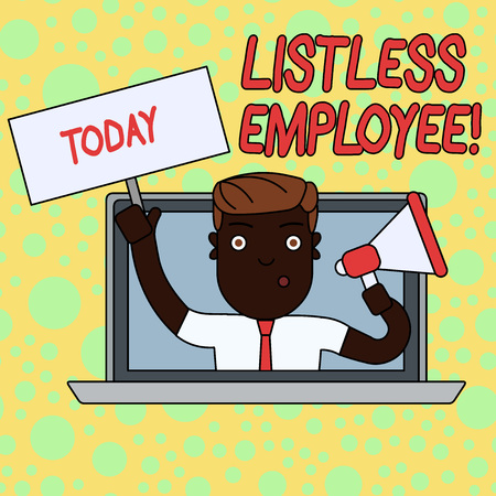 Writing note showing Listless Employee. Business concept for an employee who having no energy and enthusiasm to work Man Speaking Through Laptop into Megaphone Plate with Handle