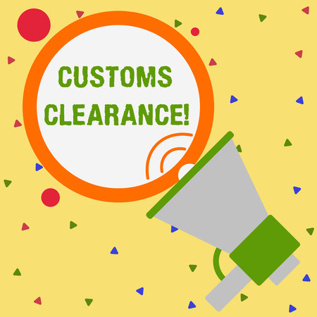 Conceptual hand writing showing Customs Clearance. Concept meaning documentations required to facilitate export or imports Speaking Trumpet Round Stroked Speech Balloon Announcement