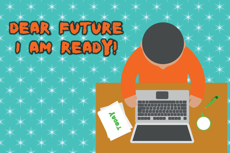 Handwriting text Dear Future I Am Ready. Conceptual photo suitable state for action or situation being fully prepared Upper view young man sitting working table laptop documents coffee cup pen