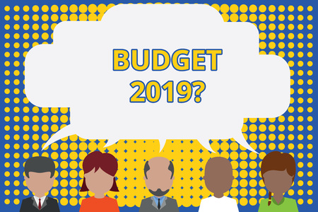Writing note showing Budget 2019 Question. Business concept for estimate of income and expenditure for next year Five different persons sharing speech bubble People talking
