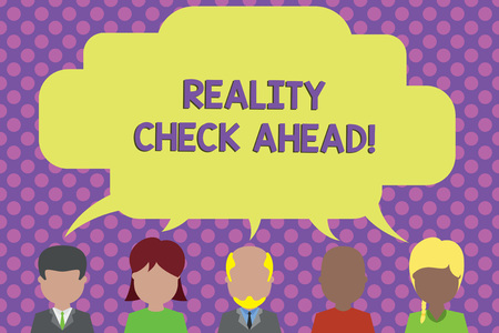 Text sign showing Reality Check Ahead. Business photo showcasing makes them recognize truth about situations or difficulties Five different races persons sharing blank speech bubble. People talking Stock Photo