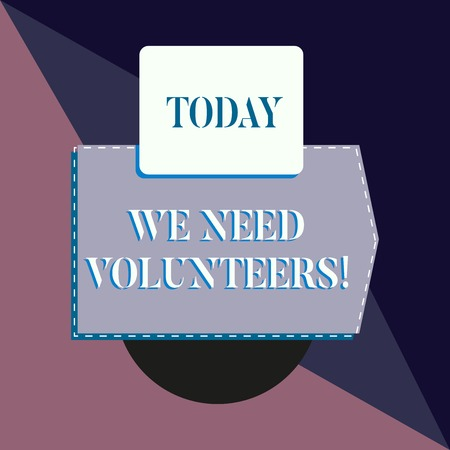 Conceptual hand writing showing We Need Volunteers. Concept meaning someone who does work without being paid for it Banner rectangle square above semicircle Geometrical background