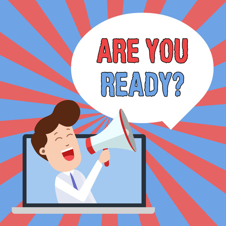 Writing note showing Are You Ready Question. Business concept for used telling someone start something when feel prepared Man Speaking Through Laptop into Loudhailer Bubble Announce Stock Photo