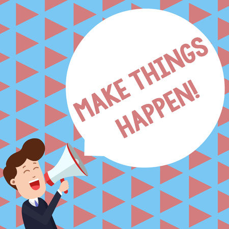 Writing note showing Make Things Happen. Business concept for you will have to make hard efforts in order to achieve it Young Man Shouting in Megaphone Floating Round Speech Bubble