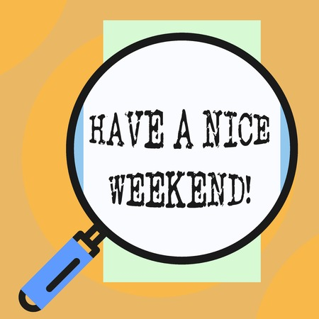 Conceptual hand writing showing Have A Nice Weekend. Concept meaning wishing someone that something nice happen holiday Big magnifier glass looking towards vertical rectangle
