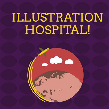 Handwriting text Illustration Hospital. Conceptual photo unique Applied Art of Medical Institution and Practice Airplane with Moving Icon Flying Around Colorful Globe and Blank Text Space