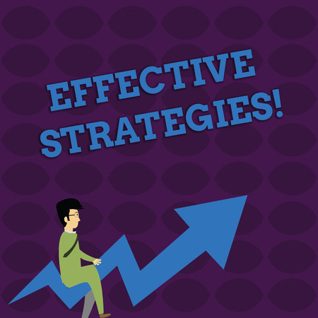 Handwriting text writing Effective Strategies. Conceptual photo Sound Tactical Scheme Powerful Operational Decisions Businessman with Eyeglasses Riding Crooked Color Arrow Pointing Going Up