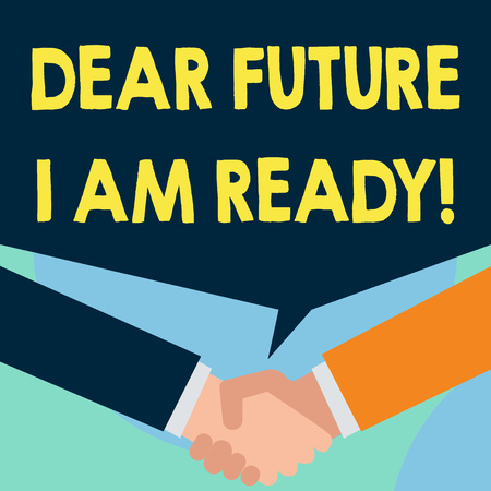 Word writing text Dear Future I Am Ready. Business photo showcasing state action situation being fully prepared Just two men hands shaking showing a deal sharing blank speech bubble above