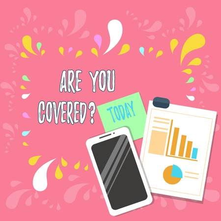 Word writing text Are You Covered Question. Business photo showcasing asking showing if they had insurance in work or life Layout Smartphone Off Sticky Notes Clipboard with Pie Chart and Bar Graph