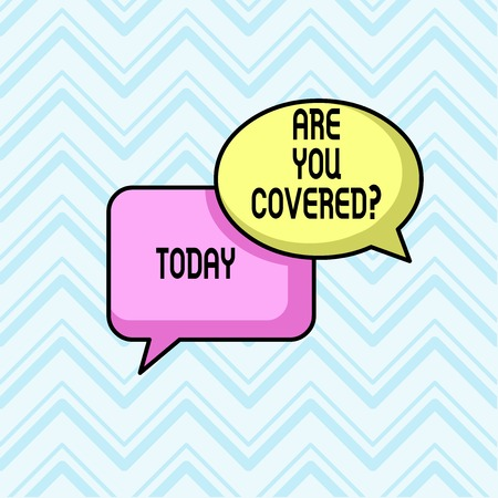 Handwriting text Are You Covered Question. Conceptual photo asking showing if they had insurance in work or life Pair of Overlapping Blank Speech Bubbles of Oval and Rectangular Shape