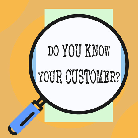 Conceptual hand writing showing Do You Know Your Customer Question. Concept meaning service identify clients with relevant information Big magnifier glass looking towards vertical rectangle