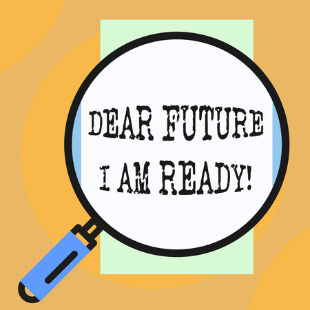 Conceptual hand writing showing Dear Future I Am Ready. Concept meaning state action situation being fully prepared Big magnifier glass looking towards vertical rectangle