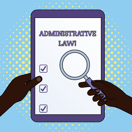 Word writing text Administrative Law. Business photo showcasing Body of Rules regulations Orders created by a government Hands Holding Magnifying Glass Against Switched Off Touch Screen Tablet