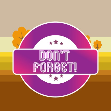 Text sign showing Don T Forget. Business photo text remind someone important fact or detail they should consider Colored Round Shape Label Badge Stars Blank Rectangular Text Box Award
