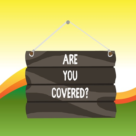 Text sign showing Are You Covered Question. Business photo text asking showing if they had insurance in work or life Hook Up Blank Sign Plate. Empty Wooden Signboard with Lope for Hang