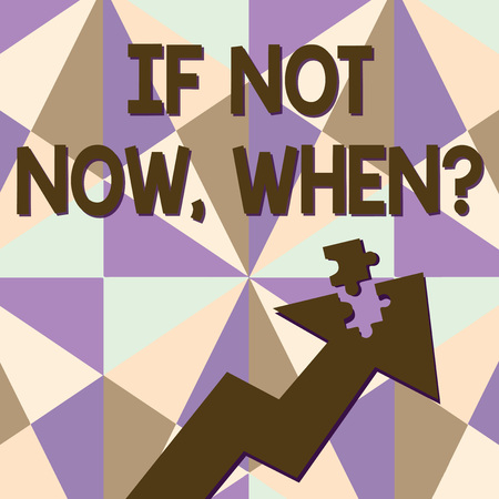 Text sign showing If Not Now When Question. Business photo text start acting from this moment do not hesitate Colorful Arrow Pointing Upward with Detached Part Like Jigsaw Puzzle Piece