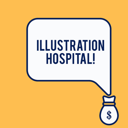 Word writing text Illustration Hospital. Business photo showcasing unique Applied Art of Medical Institution and Practice Isolated front view speech bubble pointing down dollar USD money bag icon