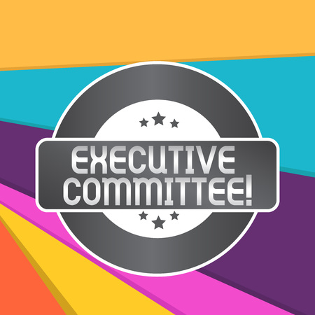 Word writing text Executive Committee. Business photo showcasing Group of Directors appointed Has Authority in Decisions Colored Round Shape Label Badge Stars Blank Rectangular Text Box Award