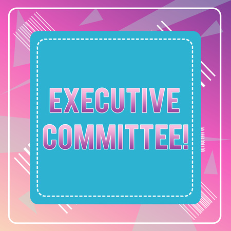 Word writing text Executive Committee. Business photo showcasing Group of Directors appointed Has Authority in Decisions Dashed Stipple Line Blank Square Colored Cutout Frame Bright Background