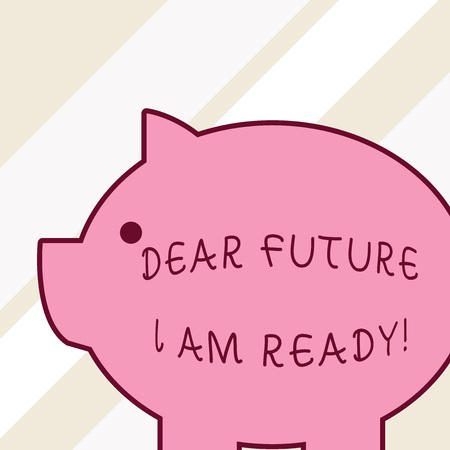 Word writing text Dear Future I Am Ready. Business photo showcasing state action situation being fully prepared Side view big piggy bank with abstract geometrical background flat design