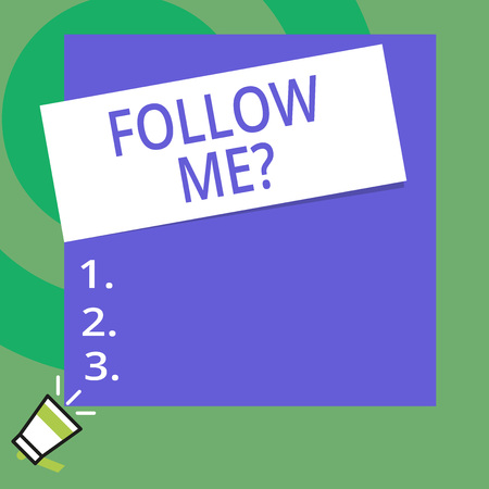 Conceptual hand writing showing Follow Me Question. Concept meaning go or come after demonstrating or thing proceeding ahead Big Square rectangle stick above small megaphone left down corner