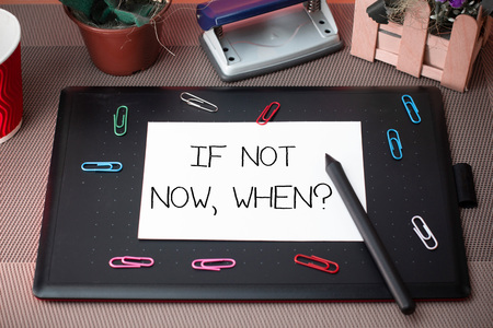 Conceptual hand writing showing If Not Now When Question. Concept meaning start acting from this moment do not hesitate Scissors and equipments math book above textured backdrop