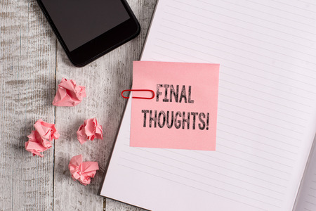 Conceptual hand writing showing Final Thoughts. Concept meaning should be last few sentences within your conclusions Notebook stationary placed above classic wooden backdrop