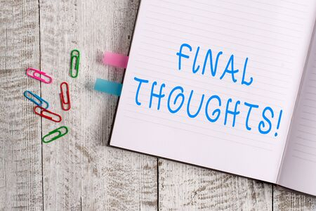 Text sign showing Final Thoughts. Business photo text should be last few sentences within your conclusions Thick pages notebook stationary placed above classic look wooden backdrop