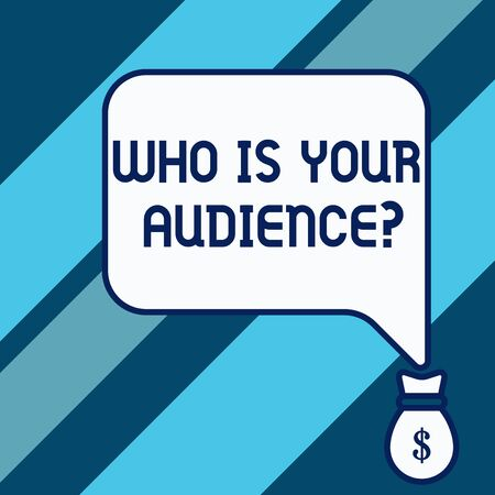 Conceptual hand writing showing Who Is Your Audience Question. Concept meaning who is watching or listening to it Isolated front speech bubble pointing down dollar USD money