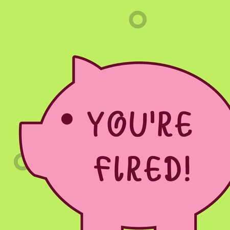 Handwriting text writing You Re Fired. Conceptual photo Used by boss indicate employee that he is discharged from job Fat huge pink pig plump like piggy bank with sharp ear and small round eye