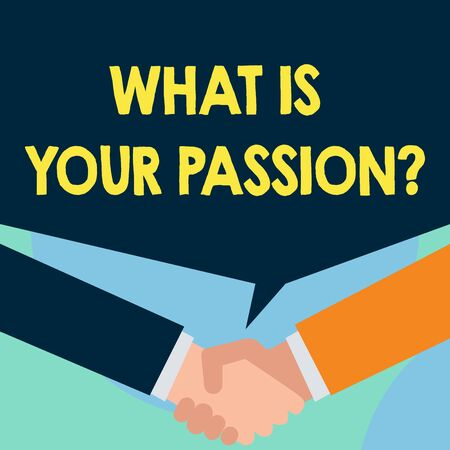Word writing text What Is Your Passion Question. Business photo showcasing asking about his strong and barely controllable emotion Just two men hands shaking showing a deal sharing blank speech bubble above