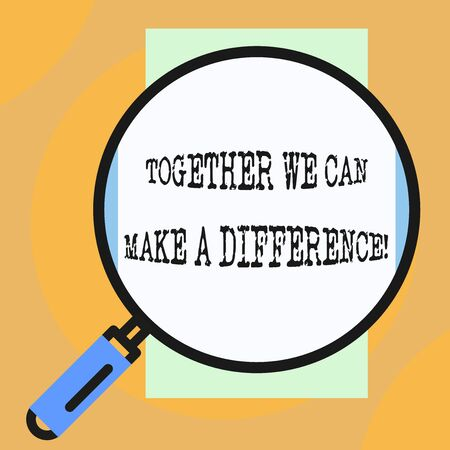 Conceptual hand writing showing Together We Can Make A Difference. Concept meaning be very important some way in like team or group Big magnifier glass looking towards vertical rectangle