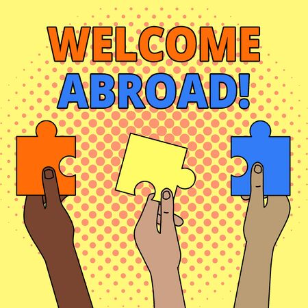 Conceptual hand writing showing Welcome Abroad. Concept meaning something that you say when someone gets on ship Three Colored Jigsaw Puzzle Pieces in Different People Hands