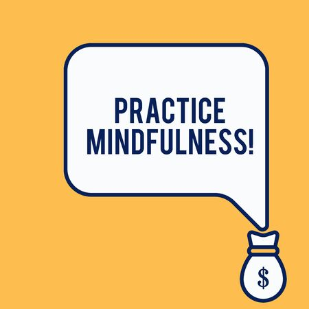 Word writing text Practice Mindfulness. Business photo showcasing achieve a State of Relaxation a form of Meditation Isolated front view speech bubble pointing down dollar USD money bag icon