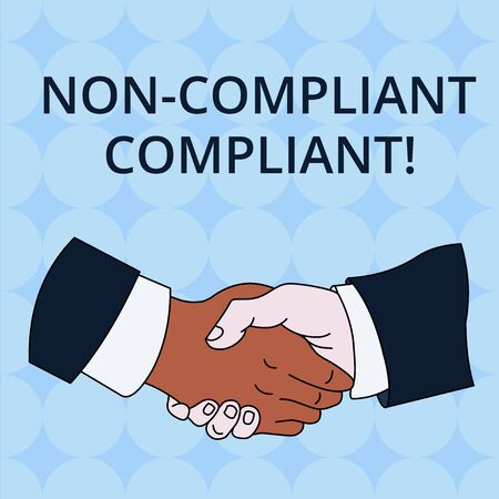 Word writing text Non Compliant Compliant. Business photo showcasing Resistant to the Rule in Accordance to Law Hand Shake Multiracial Male Business Partners Colleagues Formal Shirt Suit