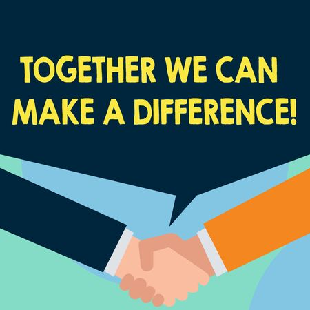Word writing text Together We Can Make A Difference. Business photo showcasing be very important some way in like team or group Just two men hands shaking showing a deal sharing blank speech bubble above