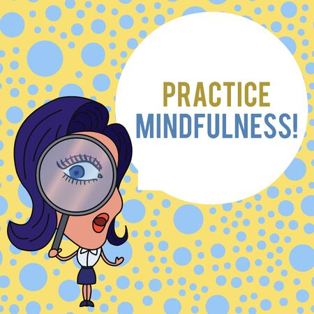 Word writing text Practice Mindfulness. Business photo showcasing achieve a State of Relaxation a form of Meditation Woman Looking Trough Magnifying Glass Big Eye Blank Round Speech Bubble