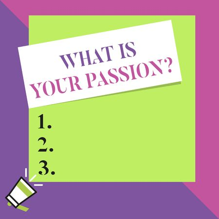 Text sign showing What Is Your Passion Question. Business photo text asking about his strong and barely controllable emotion Big blank square rectangle stick above small megaphone left down corner