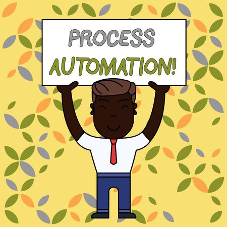 Writing note showing Process Automation. Business concept for Transformation Streamlined Robotic To avoid Redundancy Smiling Man Standing Holding Big Empty Placard Overhead with Both Hands