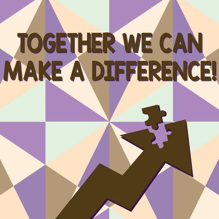 Text sign showing Together We Can Make A Difference. Business photo text be very important some way in like team or group Colorful Arrow Pointing Upward with Detached Part Like Jigsaw Puzzle Piece