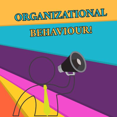 Handwriting text Organizational Behaviour. Conceptual photo the study of the way showing interact within groups Outline Symbol Man Loudspeaker Making Announcement Giving Instructions