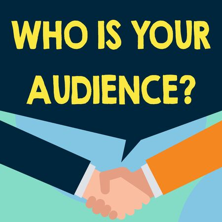 Word writing text Who Is Your Audience Question. Business photo showcasing who is watching or listening to it Just two men hands shaking showing a deal sharing blank speech bubble above