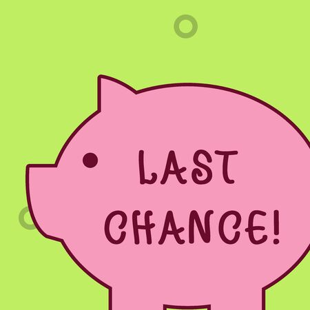 Handwriting text writing Last Chance. Conceptual photo final opportunity to achieve or acquire something you want Fat huge pink pig plump like piggy bank with sharp ear and small round eye