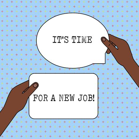 Conceptual hand writing showing It S Time For A New Job. Concept meaning having paid position regular employment Two Figured Tablets Signs Held in Hands One Above Other Text Space